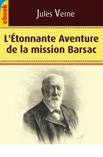 Jules Verne - L'Étonnante Aventure de la mission Barsac (French Edition)