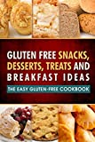 Celiac Friendly - Natural Eating Guides and Tutorials Gluten Free Snacks, Desserts, Treats and Breakfast Ideas: The Easy Gluten-Free Cookbook