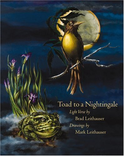 Toad to a Nightingale, Brad Leithauser
