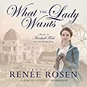 What the Lady Wants: A Novel of Marshall Field and the Gilded Age (       UNABRIDGED) by Renée Rosen Narrated by Kirsten Potter