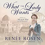 What the Lady Wants: A Novel of Marshall Field and the Gilded Age | Renée Rosen