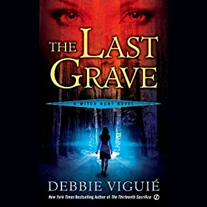 The Last Grave: Witch Hunt novels | [Debbie Viguie]