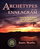 Susan Rhodes Archetypes of the Enneagram: Exploring the Life Themes of the 27 Enneagram Subtypes from the Perspective of Soul