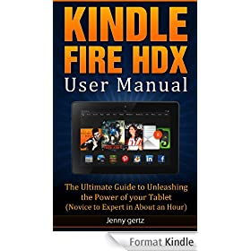 Kindle Fire HDX User Manual: The Ultimate Guide To Unleashing The Power Of Your Tablet (Novice to Expert in About An Hour) (English Edition)