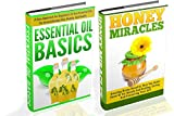 Essential Oils Basics And Honey Miracles Box Set - 2 In 1 Essential Oils Basics + Honey Miracles In A  Box Set (Essential Oils Basic, Honey Healing, Honey ... Oils Remedies, Natural Medicines Book 10)