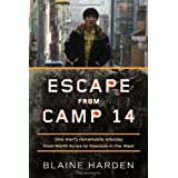 Escape from Camp 14: One Man's Remarkable Odyssey from North Korea to Freedom in the Westby Blaine Harden