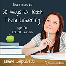 Fifty Ways to Teach Them Listening: Tips for ESL/EFL Teachers Audiobook by Janine Sepulveda Narrated by Kirk Hanley