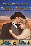 Free to Protect: A Historical Western Marriage of Convenience Novelette Series (Texas Wildflowers Book 3)