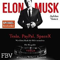 Wie Elon Musk die Welt verändert - Die Biografie Hörbuch von Ashlee Vance, Elon Musk Gesprochen von: Michael J. Diekmann