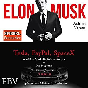 Wie Elon Musk die Welt verändert - Die Biografie