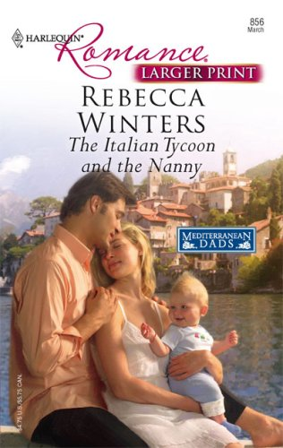 The Italian Tycoon And The Nanny (Harlequin Romance: Mediterranean Dads), Rebecca Winters