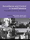 img - for Surveillance and Control in Israel/Palestine: Population, Territory and Power (Routledge Studies in Middle Eastern Politics) book / textbook / text book
