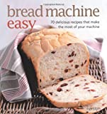 Sara Lewis Bread Machine Easy: 70 delicious recipes that make the most of your machine