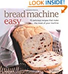 Bread Machine Easy: 70 delicious reci...