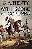 img - for With Moore at Corunna (Annotated): (A Tale of Napoleonic War in Portugal) book / textbook / text book