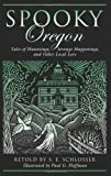 img - for Spooky Oregon: Tales Of Hauntings, Strange Happenings, And Other Local Lore book / textbook / text book