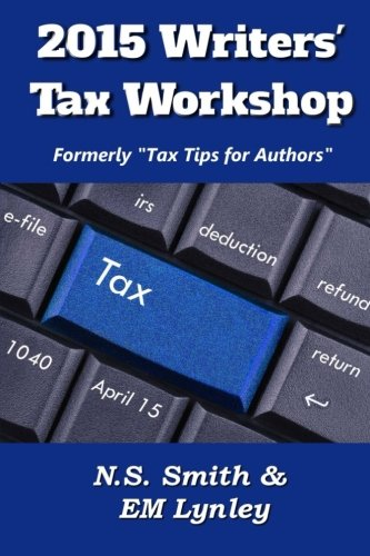 2015 Writers' Tax Workshop (Tax Tips for Authors) (Volume 3)
