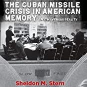 The Cuban Missile Crisis in American Memory: Myths Versus Reality: Stanford Nuclear Age Series | [Sheldon Stern]