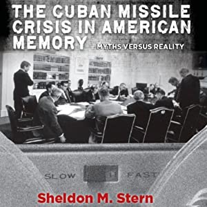 The Cuban Missile Crisis in American Memory: Myths Versus Reality Audiobook