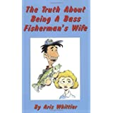 The Truth About Being A Bass Fisherman's Wife ~ Aris Whittier