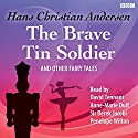 The Brave Tin Soldier and Other Fairy Tales Audiobook by Hans Christian Andersen Narrated by David Tennant, Anne-Marie Duff, Sir Derek Jacobi, Penelope Wilton