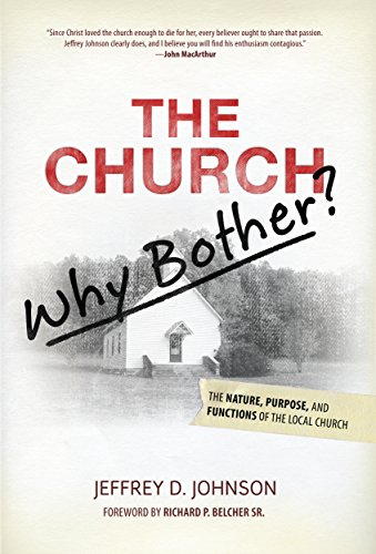 THE CHURCH: Why Bother?: The Nature, Purpose, & Functions of the Local Church PDF