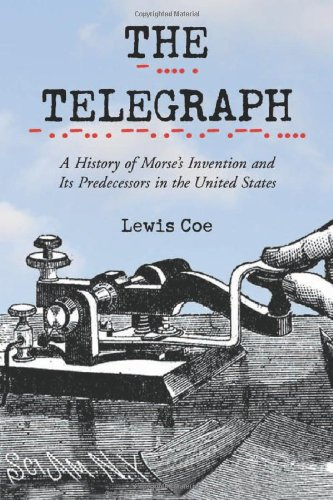 The Telegraph: A History Of Morse'S Invention And Its Predecessors In The United States