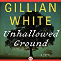 Unhallowed Ground: A Novel Audiobook by Gillian White Narrated by Julia Lipman