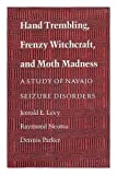 img - for Hand Trembling, Frenzy Witchcraft, and Moth Madness: A Study of Navajo Seizure Disorders book / textbook / text book