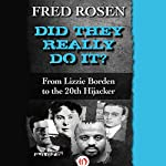 Did They Really Do It?: From Lizzie Borden to the 20th Hijacker  | Fred Rosen