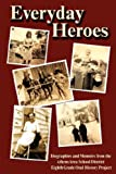 Everyday Heroes; Biographies and Memoirs from the Athens Area School District Eighth Grade Oral History Project