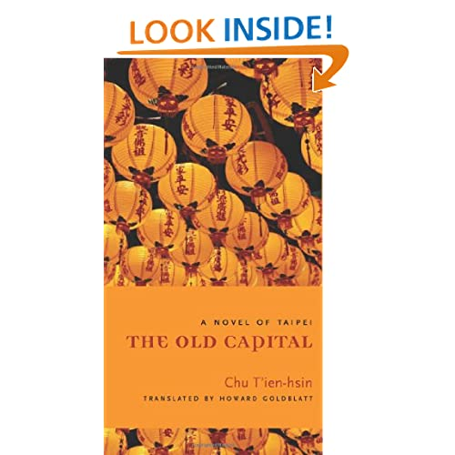 The Old Capital: A Novel of Taipei (Modern Chinese Literature from Taiwan) T'ien-hsin Chu and Howard Goldblatt