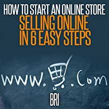 How to Start an Online Store: Selling Online in 6 Easy Steps (       UNABRIDGED) by Bri Narrated by Joe Monzo