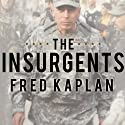 The Insurgents: David Petraeus and the Plot to Change the American Way of War Audiobook by Fred Kaplan Narrated by Kevin Foley