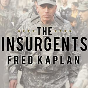 The Insurgents: David Petraeus and the Plot to Change the American Way of War | [Fred Kaplan]