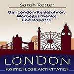 LONDON KOSTENLOSE AKTIVITÄTEN: Der London-Reiseführer: Werbegeschenke und Rabatte   Sarah Retter