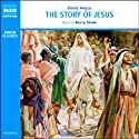 The Story of Jesus (       UNABRIDGED) by David Angus Narrated by Kerry Shale