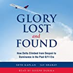 Glory Lost and Found: How Delta Climbed from Despair to Dominance in the Post-9/11 Era | Seth Kaplan,Jay Shabat