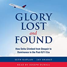 Glory Lost and Found: How Delta Climbed from Despair to Dominance in the Post-9/11 Era Audiobook by Seth Kaplan, Jay Shabat Narrated by Joseph Durika