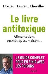 Le livre anti toxique: Alimentation, cosmétiques, maison. : le guide complet pou