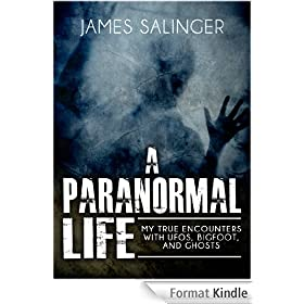 A Paranormal Life: My True Encounters with UFOs, Bigfoot, and Ghosts (English Edition)
