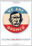 We Are Doomed: Reclaiming Conservative Pessimism