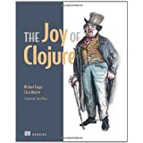 The Joy of Clojure: Thinking the Clojure Wayby Michael Fogus