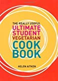 The Really Useful Ultimate Student Vegetarian Cookbook by Helen Aitken (2008) Helen Aitken