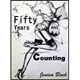 Fifty Years and Counting: How Discovering Erotic Stories Spiced Up My Life (Swinging Sex at Fifty Up)di Jessica Black