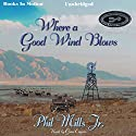 Where a Good Wind Blows Audiobook by Phil Mills Narrated by Gene Engene