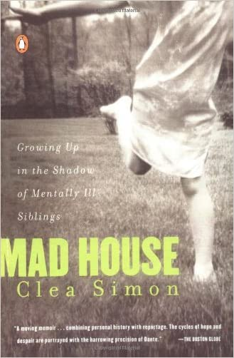 Mad House: Growing Up in the Shadow of Mentally Ill Siblings written by Clea Simon