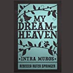 Intra Muros: My Dream of Heaven | Rebecca Ruter Springer