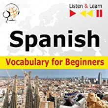 Spanish Vocabulary for Beginners: Start talking, 1000 Basic Words & Phrases in Practice, 1000 Basic Words & Phrases at Work  by Dorota Guzik Narrated by Cristina Ceballos Jiménez, Ivan Marcos Cantabrana