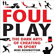 Foul Play: The Dark Arts of Cheating in Sport Audiobook by Mike Rowbottom Narrated by Philip Rose